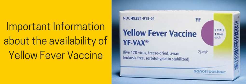 Click here for important information about the availability of the Yellow Fever Vaccine.